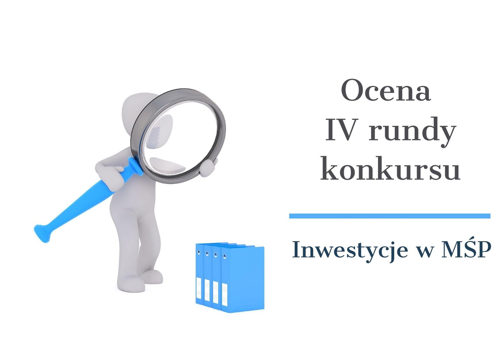 Informacja dotycząca procesu oceny IV rundy naboru Inwestycje w MŚP