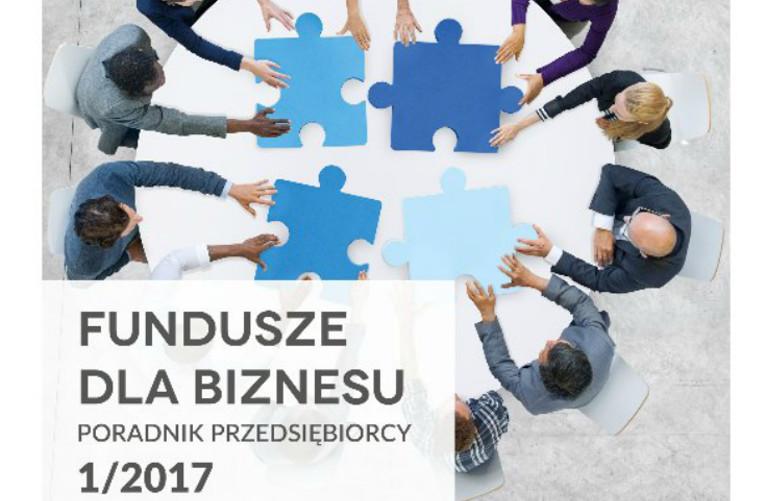 Fundusze dla Biznesu. Poradnik przedsiębiorcy nr 1/2017